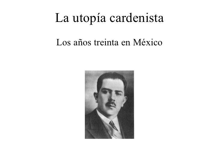 La utopía cardenista Los años treinta en México