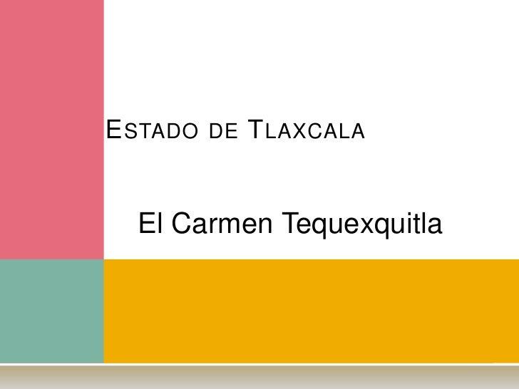 Estado de Tlaxcala<br />El Carmen Tequexquitla<br />