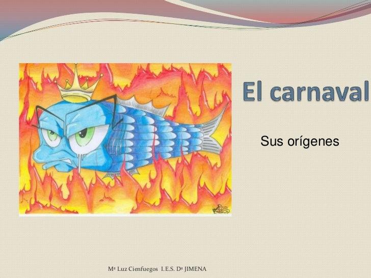 Sus orígenesMª Luz Cienfuegos I.E.S. Dª JIMENA
