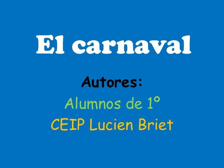 El carnaval    Autores:  Alumnos de 1º CEIP Lucien Briet