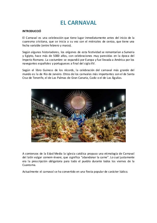EL CARNAVAL INTRODUCCIÓ El Carnaval es una celebración que tiene lugar inmediatamente antes del inicio de la cuaresma cris...