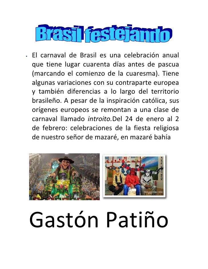    El carnaval de Brasil es una celebración anual    que tiene lugar cuarenta días antes de pascua    (marcando el comien...