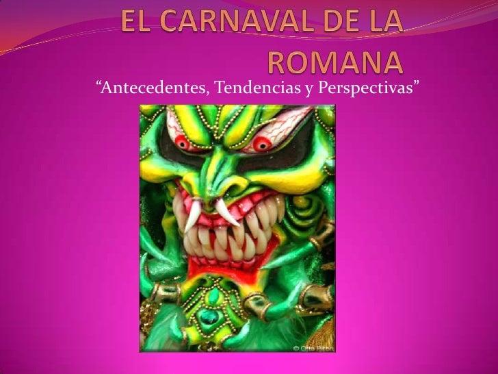 """EL CARNAVAL DE LA ROMANA<br />""""Antecedentes, Tendencias y Perspectivas""""<br />"""