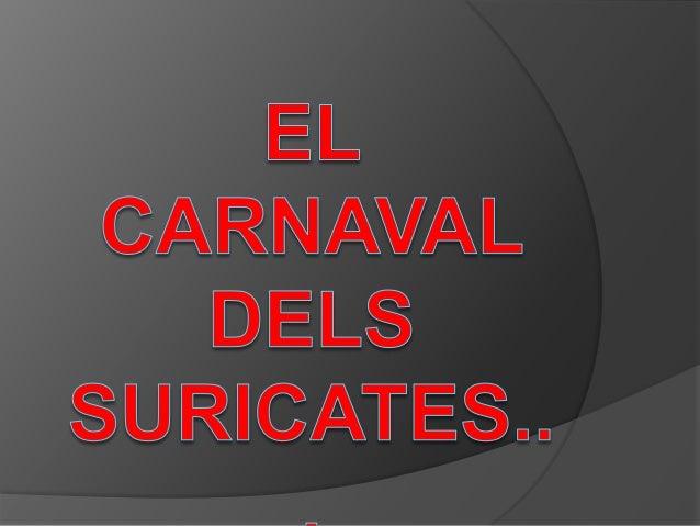 El carnaval           dels suricates