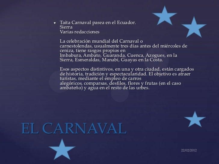 ♥   Taita Carnaval pasea en el Ecuador.       Sierra       Varias redacciones       La celebración mundial del Carnaval o ...