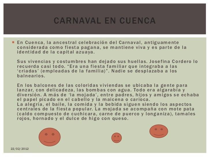 CARNAVAL EN CUENCA En Cuenca, la ancestral celebración del Carnaval, antiguamente  considerada como fiesta pagana, se man...