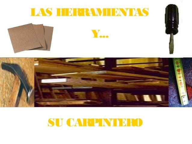 LAS HERRAMIENTAS  Y...  SU CARPINTERO