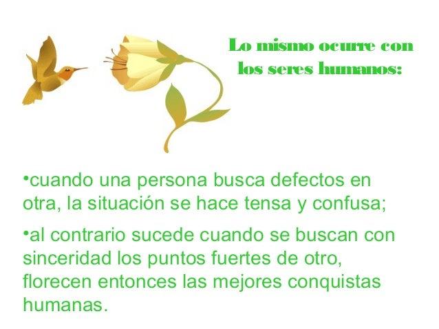 Lo mismo ocurre con  los seres humanos:  •cuando una persona busca defectos en  otra, la situación se hace tensa y confusa...