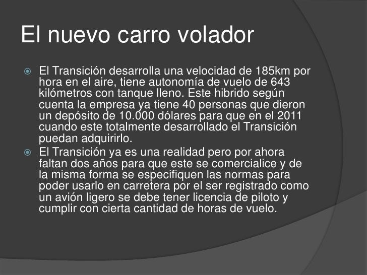 El nuevo carro volador<br />El Transición desarrolla una velocidad de 185km por hora en el aire, tiene autonomía de vuelo ...