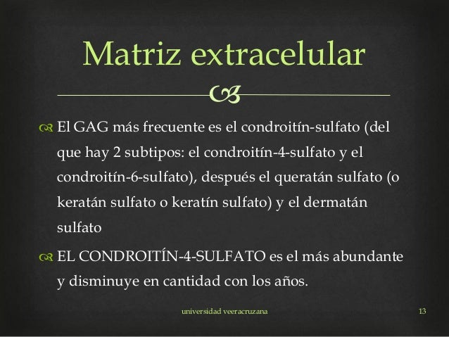   El GAG más frecuente es el condroitín-sulfato (del que hay 2 subtipos: el condroitín-4-sulfato y el condroitín-6-sulfa...