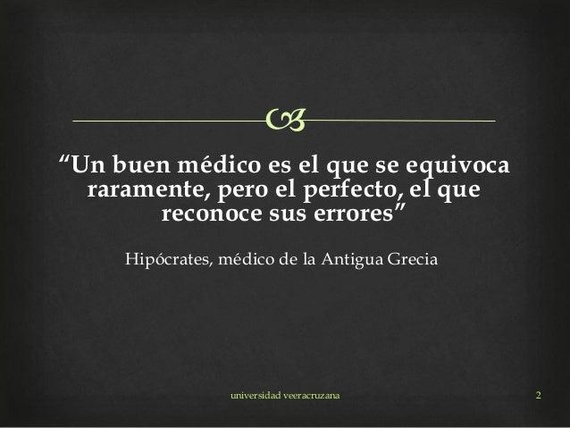 """ universidad veeracruzana 2 """"Un buen médico es el que se equivoca raramente, pero el perfecto, el que reconoce sus errore..."""