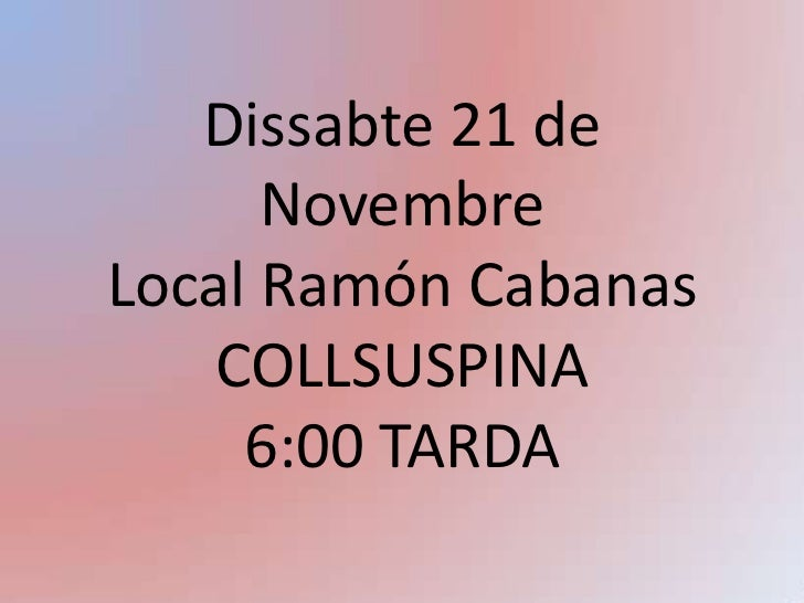 Dissabte 21 de NovembreLocal Ramón CabanasCOLLSUSPINA6:00 TARDA<br />