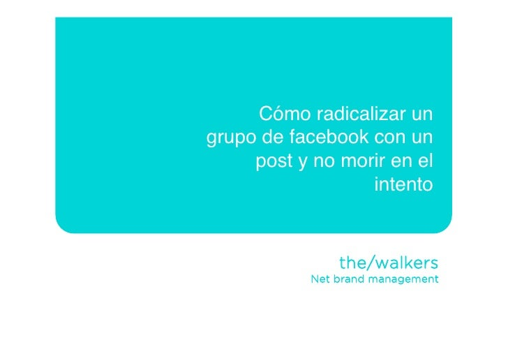 Cómo radicalizar un grupo de facebook con un      post y no morir en el                   intento                  the/wal...