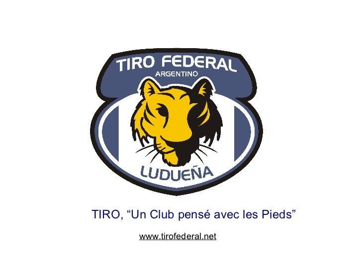 """www.tirofederal.net TIRO, """"Un Club pensé avec les Pieds"""""""