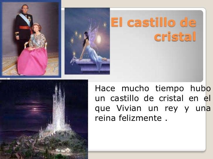 El castillo de cristal<br />Hace mucho tiempo hubo un castillo de cristal en el que Vivian un rey y una reina felizmente ....