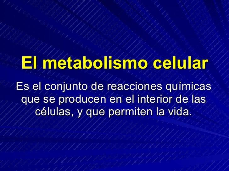 El metabolismo celular Es el conjunto de reacciones químicas  que se producen en el interior de las    células, y que perm...