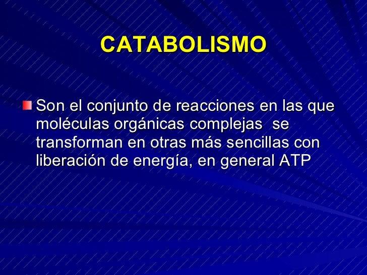 CATABOLISMO  Son el conjunto de reacciones en las que moléculas orgánicas complejas se transforman en otras más sencillas ...