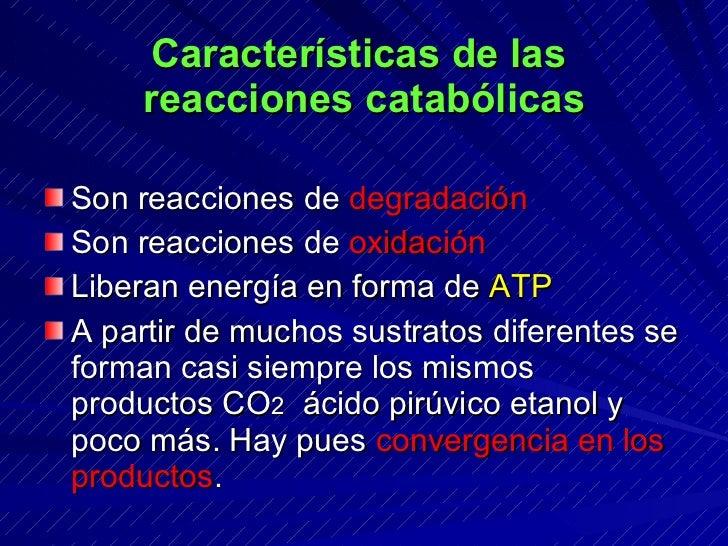 Características de las     reacciones catabólicas  Son reacciones de degradación Son reacciones de oxidación Liberan energ...