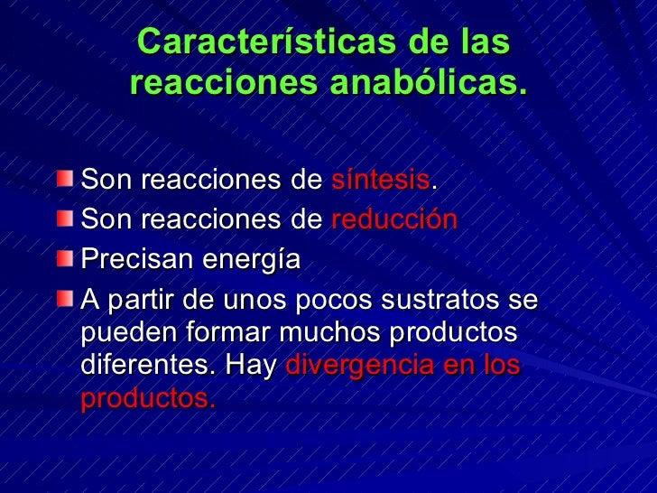 Características de las    reacciones anabólicas.  Son reacciones de síntesis. Son reacciones de reducción Precisan energía...