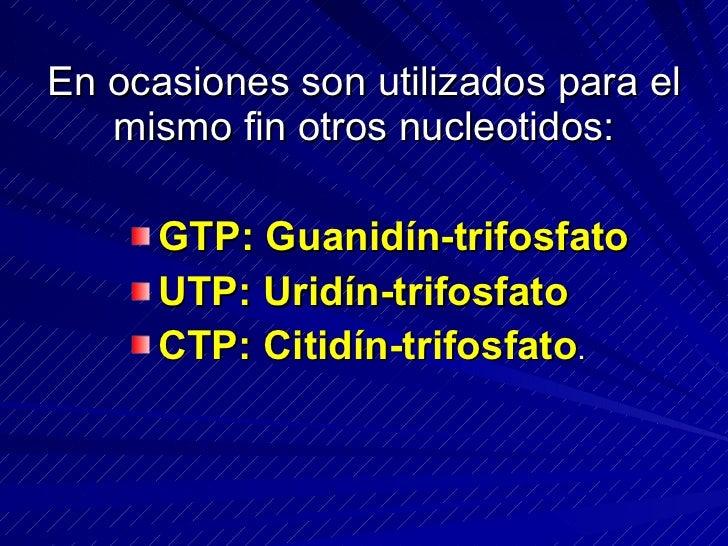 En ocasiones son utilizados para el    mismo fin otros nucleotidos:        GTP: Guanidín-trifosfato       UTP: Uridín-trif...