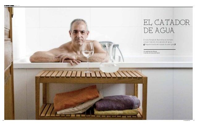 36 37 EL CATADOR DE AGUA En una tienda de Barcelona un hombre conoce más de cien sabores de agua. Porqué al resto del mund...