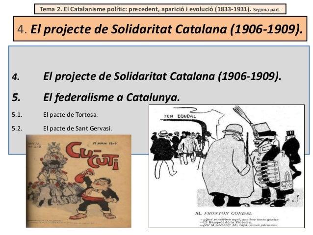 Tema 2. El Catalanisme polític: precedent, aparició i evolució (1833-1931). Segona part.  4. El projecte de Solidaritat Ca...