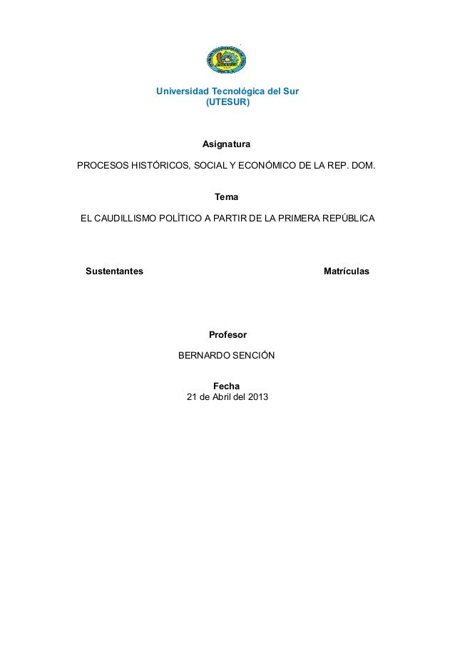 Universidad Tecnológica del Sur(UTESUR)AsignaturaPROCESOS HISTÓRICOS, SOCIAL Y ECONÓMICO DE LA REP. DOM.TemaEL CAUDILLISMO...