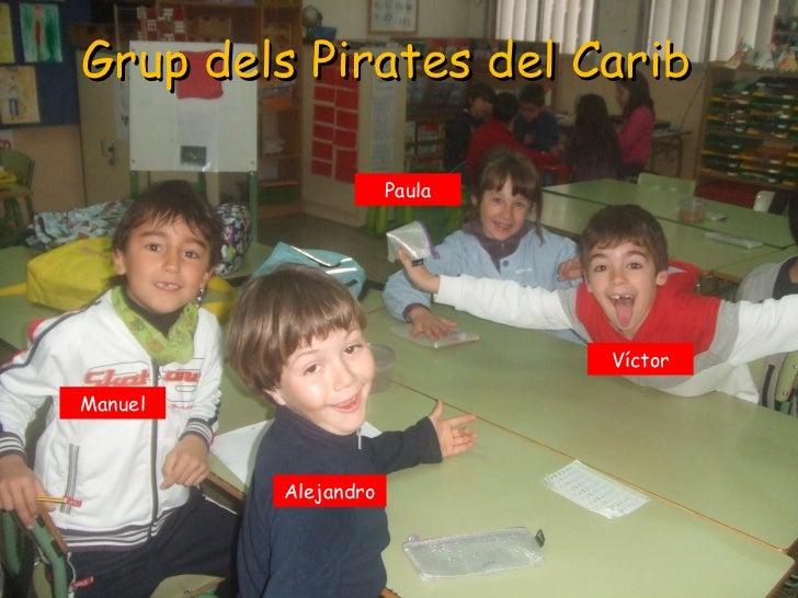 Grup dels Pirates del Carib                     Paula                             VíctorManuel         Alejandro