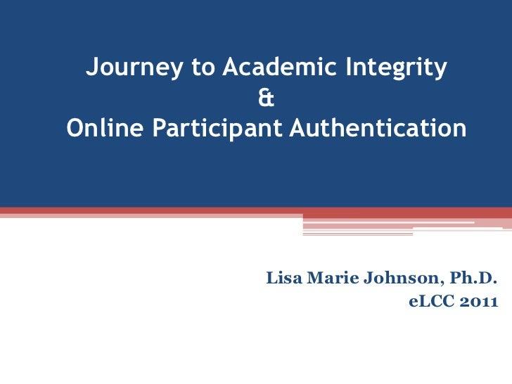 Journey to Academic Integrity & Online Participant Authentication<br />Lisa Marie Johnson, Ph.D.<br />eLCC 2011<br />