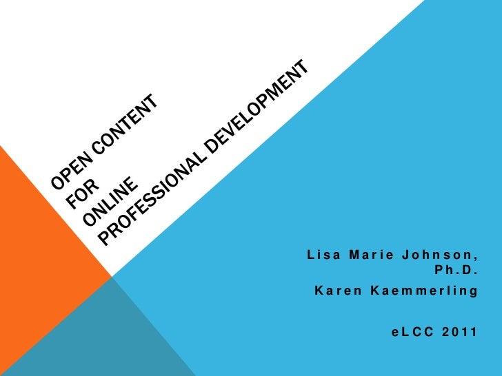 Open Content forOnline Professional Development<br />Lisa Marie Johnson, Ph.D.<br />Karen Kaemmerling<br />eLCC 2011<br />
