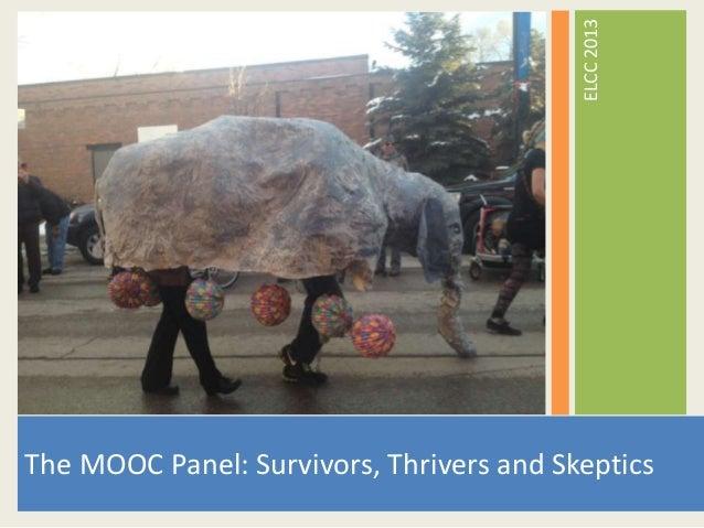 ELCC 2013The MOOC Panel: Survivors, Thrivers and Skeptics