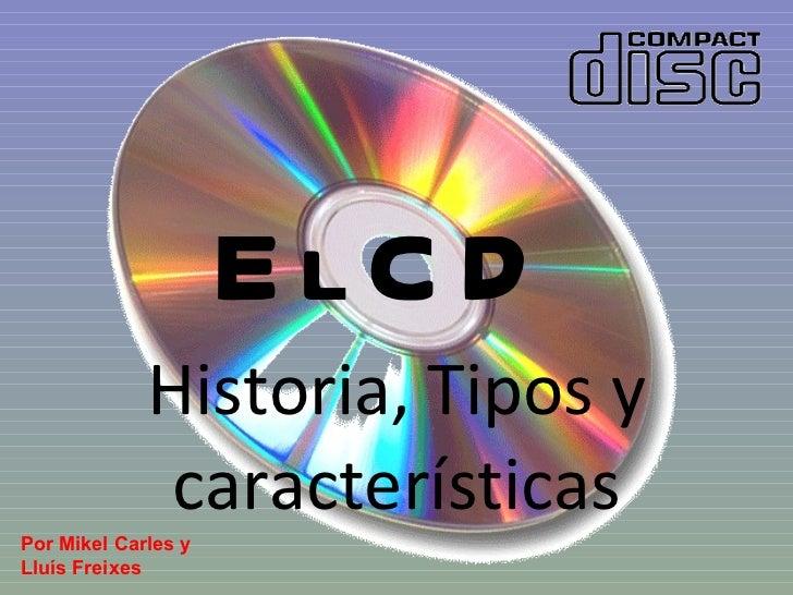 El CD Historia, Tipos y características Por Mikel Carles y Lluís Freixes