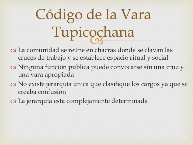  Código de la Vara Tupicochana  La comunidad se reúne en chacras donde se clavan las cruces de trabajo y se establece es...