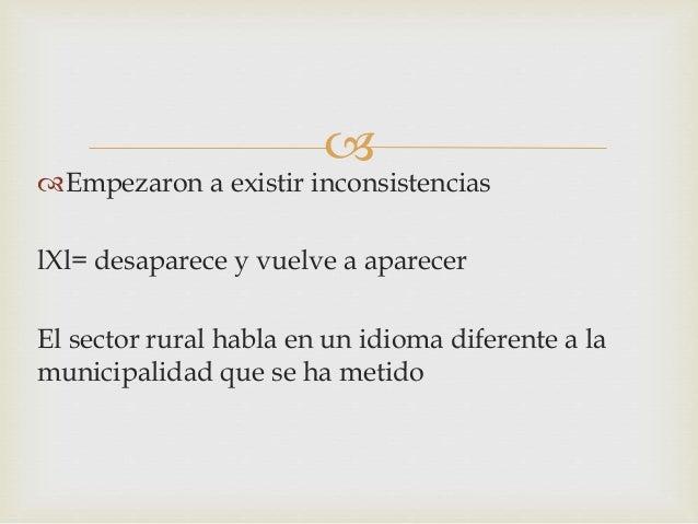  Empezaron a existir inconsistencias lXl= desaparece y vuelve a aparecer El sector rural habla en un idioma diferente a ...