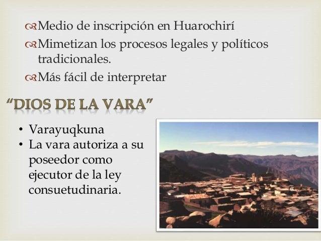 Medio de inscripción en Huarochirí Mimetizan los procesos legales y políticos tradicionales. Más fácil de interpretar •...