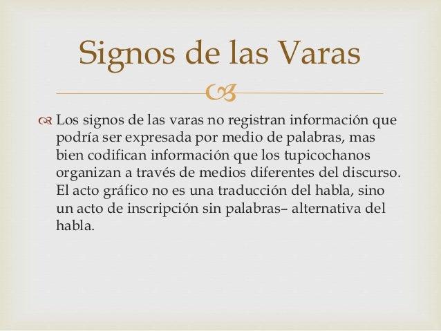  Signos de las Varas  Los signos de las varas no registran información que podría ser expresada por medio de palabras, m...