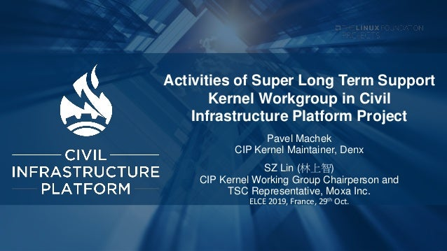 Activities of Super Long Term Support Kernel Workgroup in Civil Infrastructure Platform Project Pavel Machek CIP Kernel Ma...
