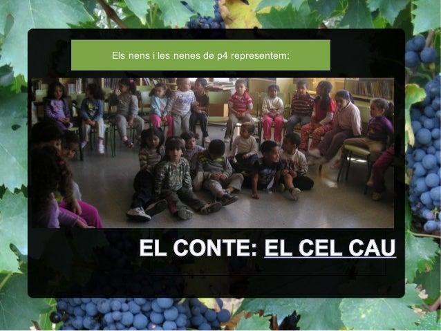 EL CONTE: EL CEL CAU Els nens i les nenes de p4 representem: