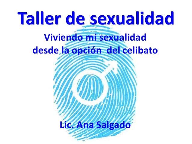 Taller de sexualidad Viviendo mi sexualidad desde la opción del celibato Lic. Ana Salgado