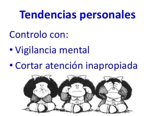 Tendencias personales Controlo con: • Vigilancia mental • Cortar atención inapropiada