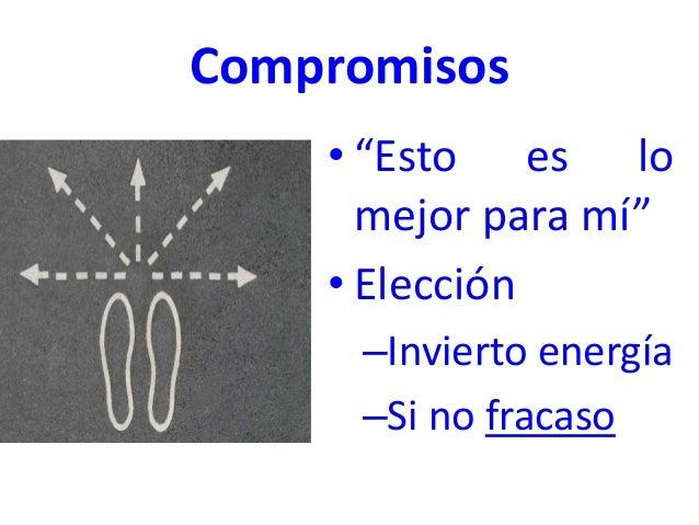 """Compromisos • """"Esto es lo mejor para mí"""" • Elección –Invierto energía –Si no fracaso"""