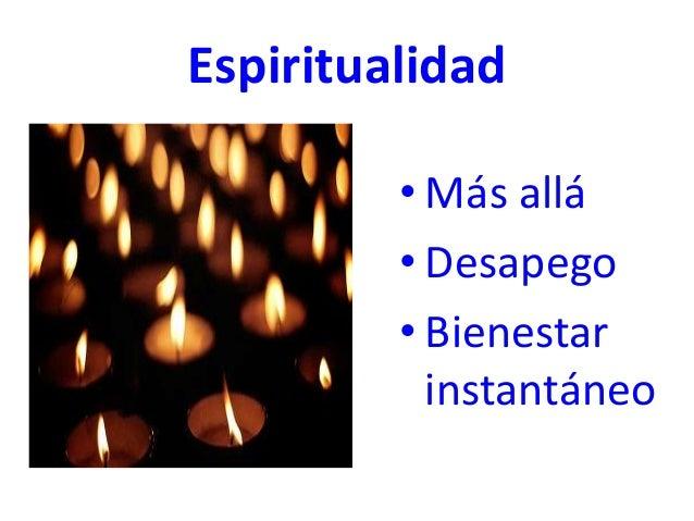 Espiritualidad • Más allá • Desapego • Bienestar instantáneo