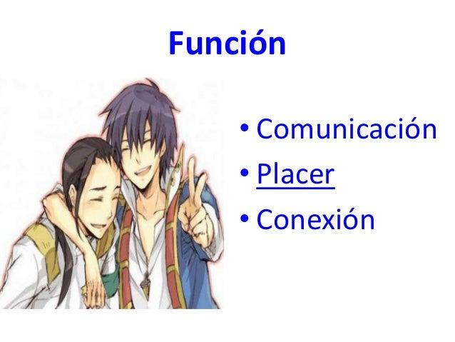 Función • Comunicación • Placer • Conexión