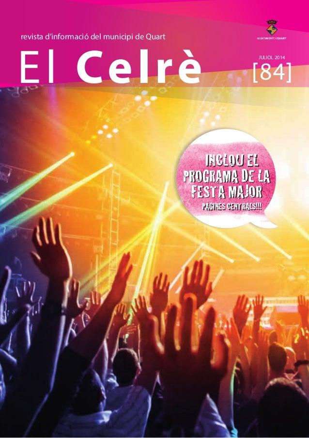 El Celrè [84] revista d'informació del municipi de Quart JULIOL 2014 AJUNTAMENTDEQUART INCLOU EL PROGRAMA DE LA FESTA MAJO...