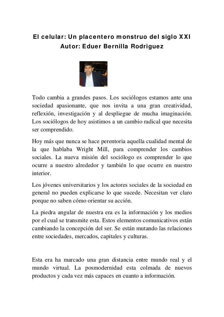 El celular: Un placentero monstruo del siglo XXI           Autor: Eduer Bernilla RodriguezTodo cambia a grandes pasos. Los...
