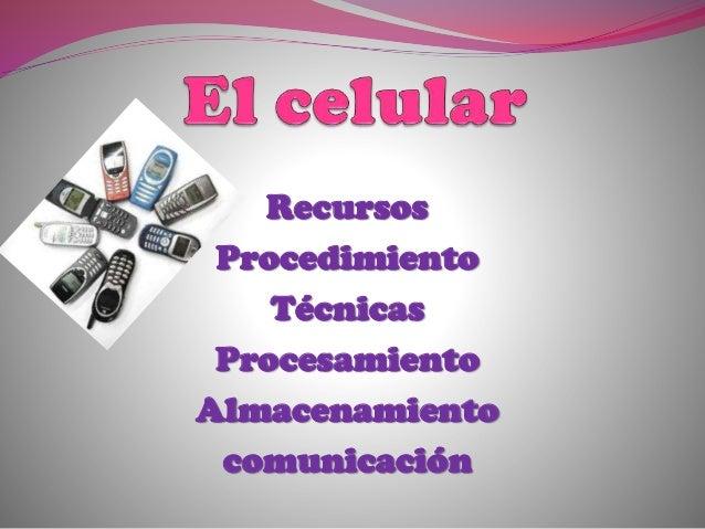 Recursos Procedimiento Técnicas Procesamiento Almacenamiento comunicación