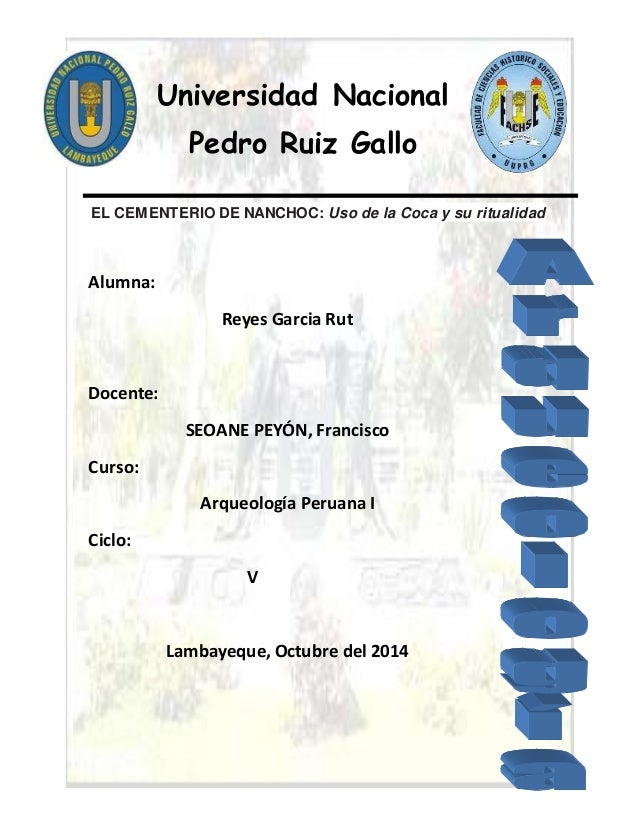 Universidad Nacional Pedro Ruiz Gallo EL CEMENTERIO DE NANCHOC: Uso de la Coca y su ritualidad Alumna: Reyes Garcia Rut Do...