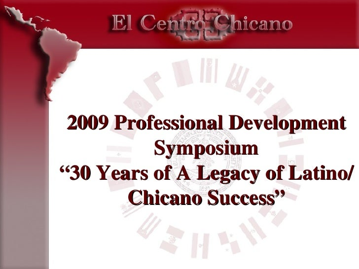 """2009 Professional Development Symposium """"30 Years of A Legacy of Latino/Chicano Success"""""""