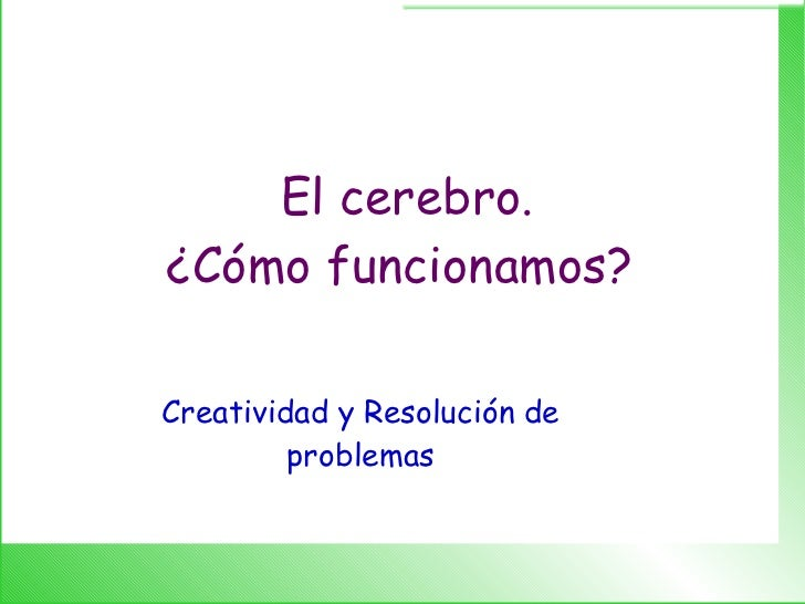 El cerebro. ¿Cómo funcionamos?  Creatividad y Resolución de problemas