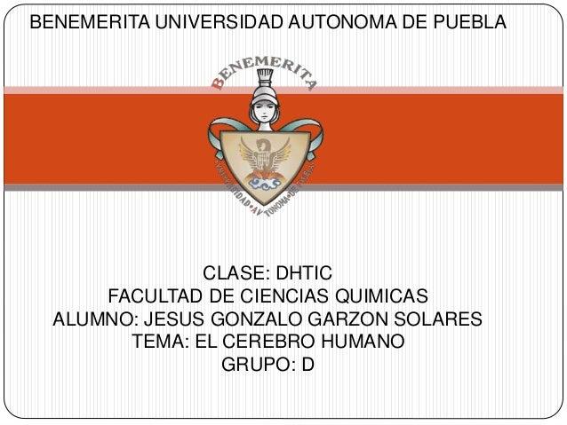 BENEMERITA UNIVERSIDAD AUTONOMA DE PUEBLA CLASE: DHTIC FACULTAD DE CIENCIAS QUIMICAS ALUMNO: JESUS GONZALO GARZON SOLARES ...